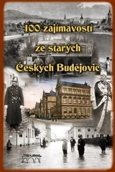 100 zajímavostí ze starých Českých Budějovic -