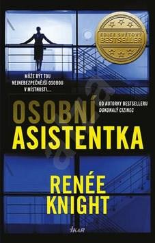 Osobní asistentka: Může být tou nejnebezpečnější osobou v místnosti - Renée Knightová