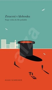 Ztraceni v klobouku: Stopy vedou do říše pohádek - Hugo Schreiber