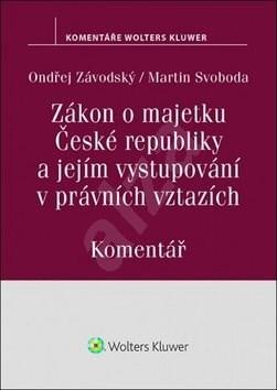 Zákon o majetku České republiky a jejím vystupování v právních vztazích - Ondřej Závodský; Martin Svoboda