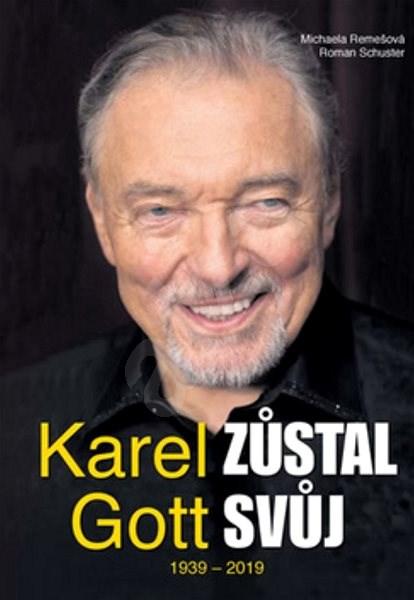 Karel Gott zůstal svůj 1939 - 2019 - Roman Schuster; Michaela Remešová