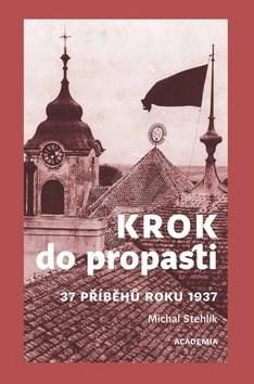Krok do propasti: 37 příběhů roku 1937 - Michal Stehlík