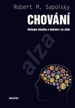 Chování: Biologie člověka v dobrém i ve zlém - Robert M. Sapolsky