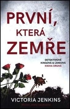 První, která zemře: Detektivové Kingová a Laneová, Kniha druhá - Victoria Jenkins
