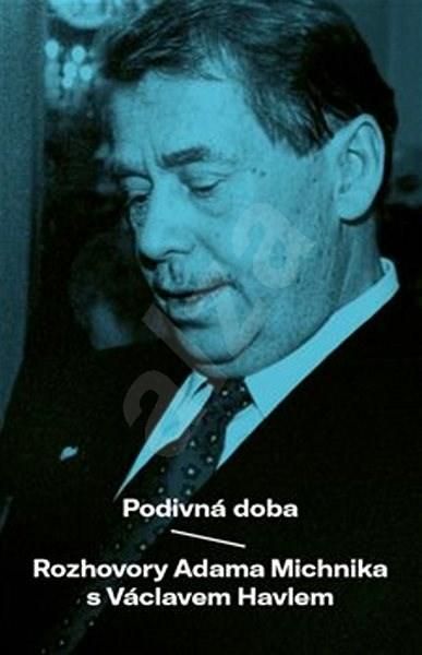 Podivná doba: Rozhovory Adama Michnika s Václavem Havlem -
