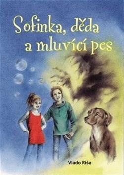 Sofinka, děda a mluvicí pes - Vlado Ríša