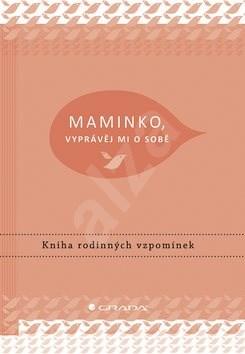 Maminko, vyprávěj mi o sobě: Kniha rodinných vzpomínek - Elma Van Vliet