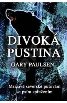 Divoká pustina: Mrazivé severské putování se psím spřežením - Gary Paulsen