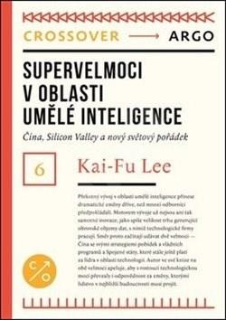 Supervelmoci v oblasti umělé inteligence: Čína, Silicon Valley a nový světový pořádek - Kai-Fu Lee