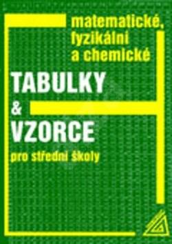 Matematické, fyzikální a chemické tabulky a vzorce pro střední školy: Pro střední školy - J. Mikulčák