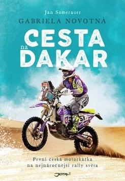 Cesta na Dakar: První česká motorkářka na nejnáročnější rally světa - Gabriela Novotná; Jan Somerauer