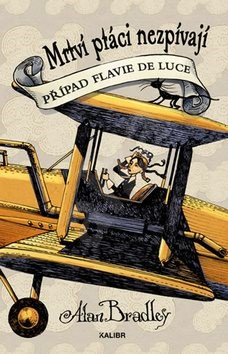 Mrtví ptáci nezpívají: Případ Flavie De Luce - Alan Bradley