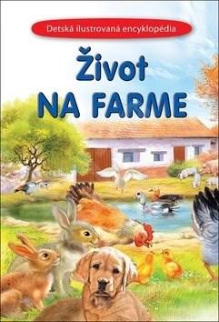 Život na farme: Detská ilustrovaná encyklopédia -