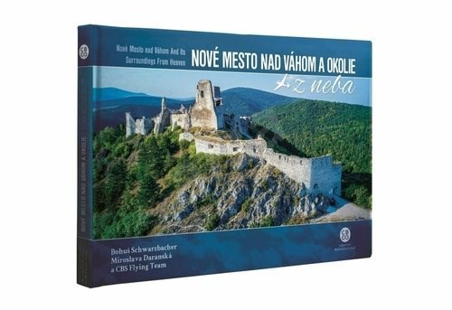 Nové Mesto nad Váhom a okolie z neba: Nová Mesto nad Váhom and Its Surroundings From Heaven - Bohuš Schwarzbacher; Miroslava Daranská