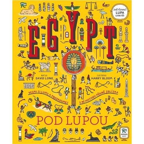 Egypt pod lupou: Vezmi si lupu a prozkoumej s ní historii pěkně zblízka - David Long