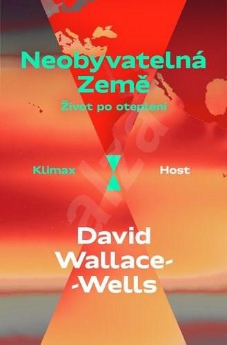 Neobyvatelná Země: Život po oteplení - David Wallace-Wells