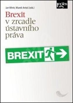Brexit v zrcadle ústavního práva - Jan Wintr; Marek Antoš