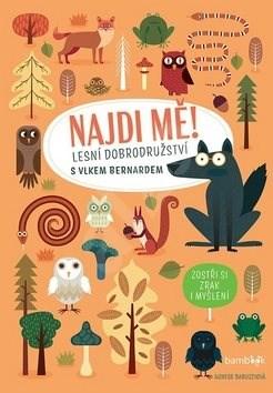 Najdi mě! Lesní dobrodužství: s vlkem Bernardem - Agnese Baruzziová