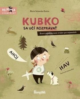 Kubko sa učí rozprávať: Hravé napodobovanie zvukov pre najmenších - Marta Galewska-Kustra