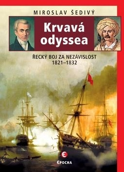 Krvavá odyssea: Řecký boj za nezávislost 1821–1832 - Miroslav Šedivý