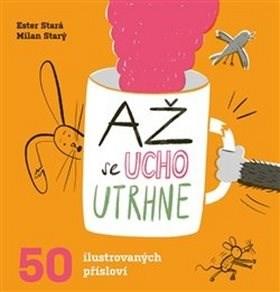 Až se ucho utrhne: 50 ilustrovaných přísloví - Ester Stará; Milan Starý