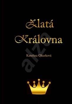 Zlatá královna - Kateřina Okurková
