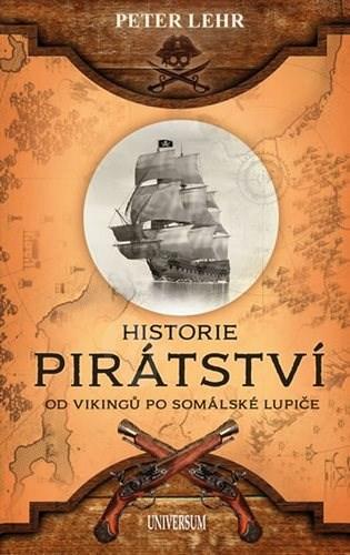 Historie pirátství: Od Vikingů po somálské lupiče - Peter Lehr