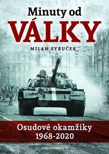 Minuty do války: Osudové okamžiky 1968-2020 - Milan Syruček
