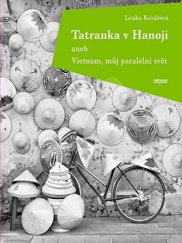 Tatranka v Hanoji: aneb Vietnam, můj paralelní svět - Lenka Kovářová