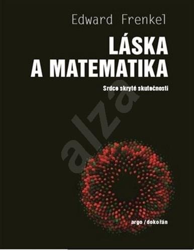 Láska a matematika: Srdce skryté skutečnosti - Edward Frenkel