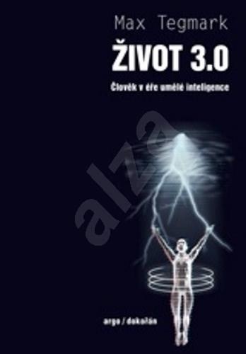 Život 3.0: Člověk v éře umělé inteligence - Max Tegmark