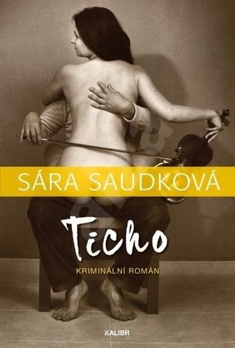 Ticho: Kriminální román - Sára Saudková
