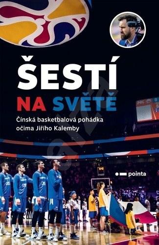 Šestí na světě: Čínská basketbalová pohádka očima Jiřího Kalemby - Jiří Kalemba