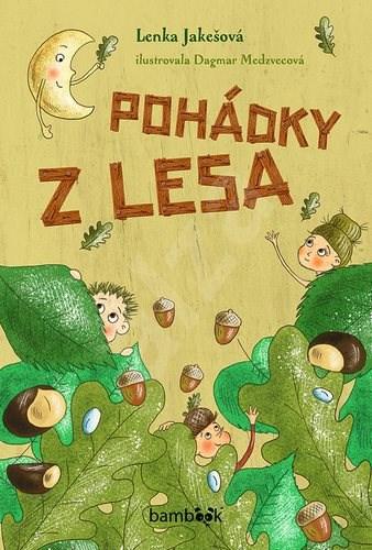 Pohádky z lesa - Dagmar Medzvecová; Lenka Jakešová