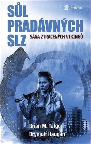 Sůl pradávných slz: Sága ztracených Vikingů - M. Brian Talgo; Brynjulf Haugan