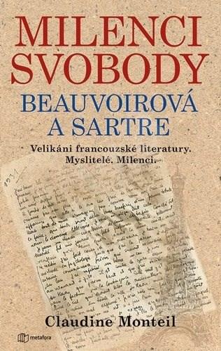 Milenci svobody Beauvoirová a Sartre: Velikáni francouzské literatury. Myslitelé. Milenci. - Claudine Monteil