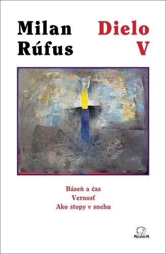 Dielo V: Báseň a čas, Vernosť, Ako stopy v snehu - Milan Rúfus