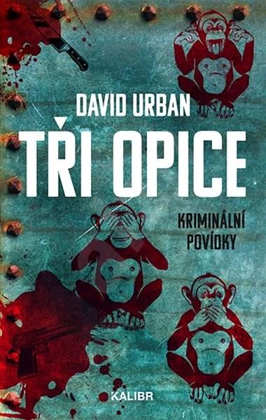 Tři opice: kriminální povídky - David Urban