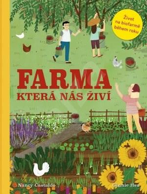 Farma která nás živí: Život na biofarmě během roku - Nancy Castaldo; Ginni Hsu