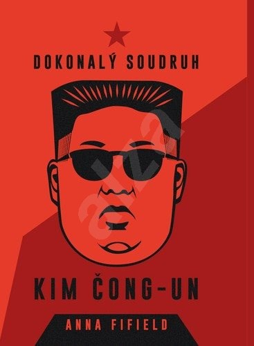Dokonalý soudruh Kim Čong-un - Anna Fifield