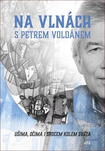 Na vlnách s Petrem Voldánem: Ušima, očima i srdcem kolem světa - Petr Voldán