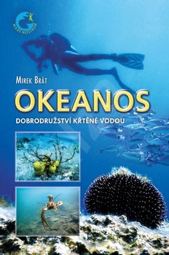 Okeanos: Dobrodružství křtěné vodou - Mirek Brát