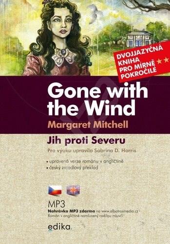 Jih proti Severu / Gone with the Wind B1/B2: Dvojjazyčná kniha pro mírně pokročilé - Margaret Mitchell; Sabrina D. Harris