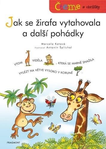 Čteme s obrázky Jak se žirafa vytahovala a další pohádky - Marcela Kotová