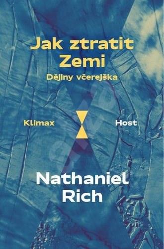 Jak ztratit Zemi: Dějiny včerejška - Nathaniel Rich