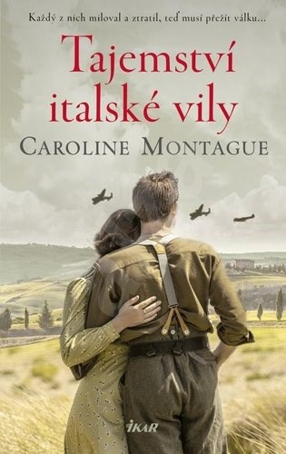 Tajemství italské vily: Každý z nich miloval a ztratil, teď musí přežít válku... - Caroline Montague