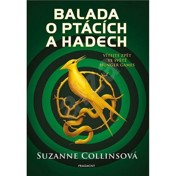 Balada o ptácích a hadech: Vítejte zpět ve světě Hunger Games - Suzanne Collins