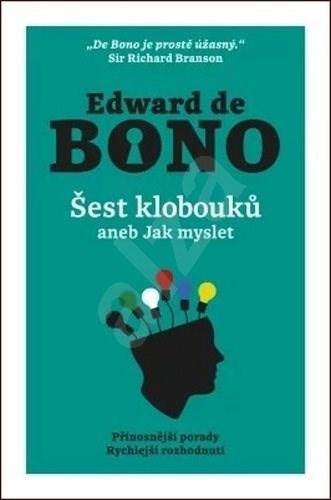 Šest klobouků aneb Jak myslet - Edward De Bono