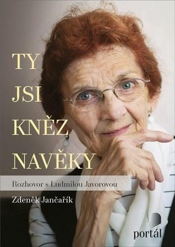 Ty jsi kněz navěky: Rozhovor s Ludmilou Javorovou - Zdeněk Jančařík