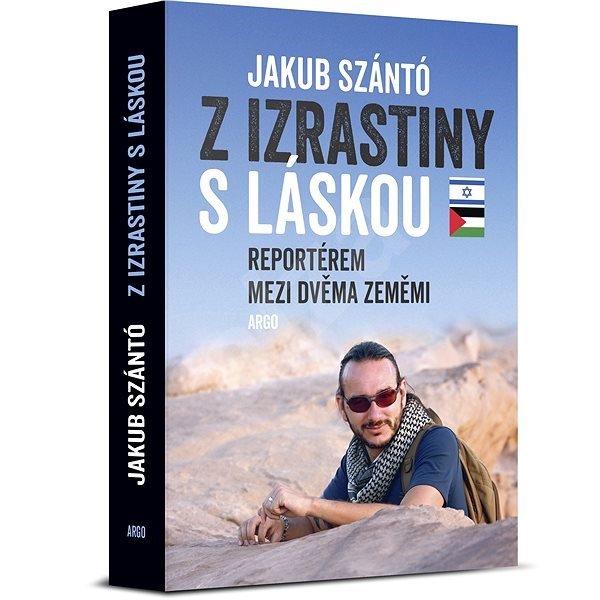 Z Izrastiny s láskou - Reportérem mezi dvěma zeměmi - Jakub Szántó